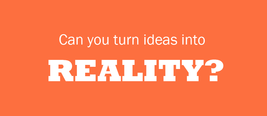 Business Ideas are Not Enough – Can You Turn Them into Reality?