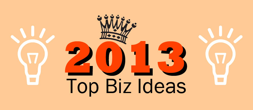 Top 20 Business Ideas to Start in 2013