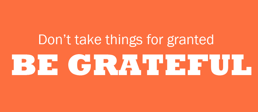 Don't Take Things for Granted and be Grateful for Your Business