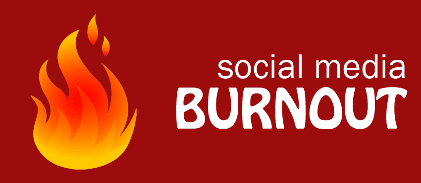 Help – I am Having a Social Media Burnout!