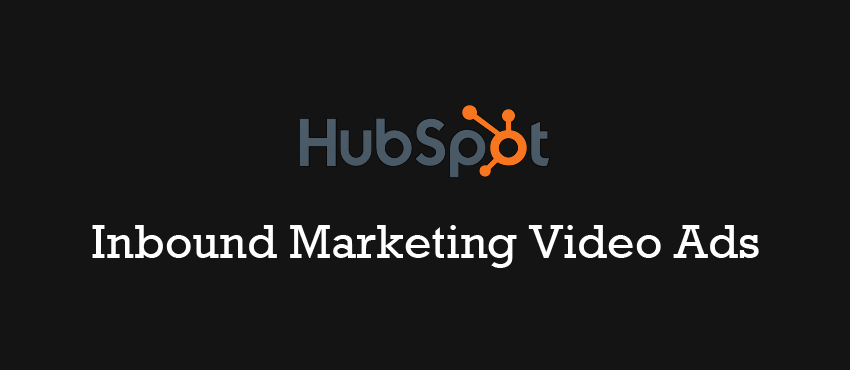 How to do Video Marketing Like HubSpot: 4 Must-Watch Video Ads