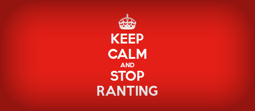 keep calm and stop ranting