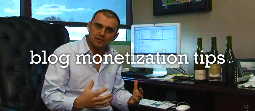 gary vaynerchuk blog monetization tips